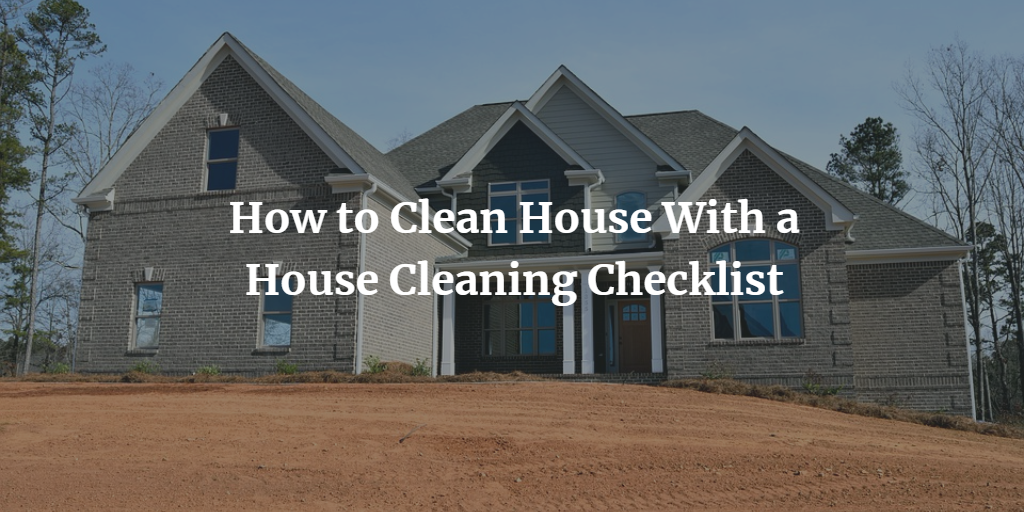 In This House Cleaning Checklist, The Experts At CleanSpace Cleaning  Services Lay Out The Best Way To Approach Cleaning Any Living Space From  Top To Bottom.